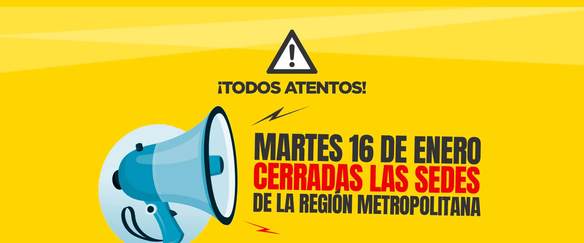 Martes 16 de enero cerradas las sedes de la región metropolitana