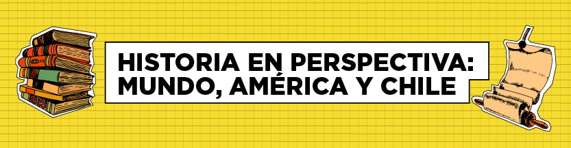 Ejercicio de Historia en perspectiva: Mundo, América y Chile
